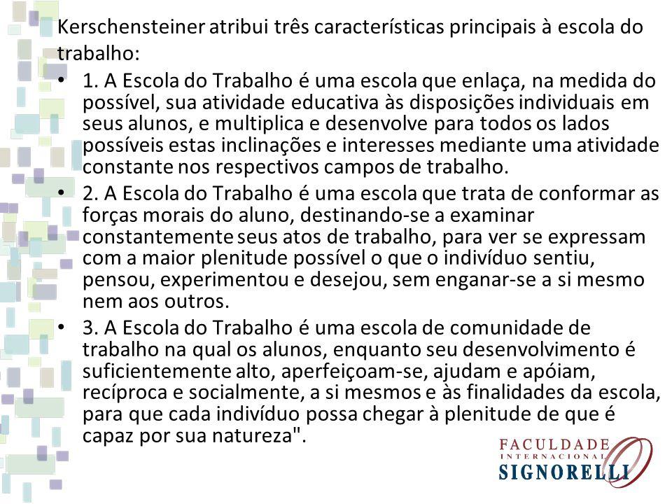 Kerschensteiner atribui três características principais à escola do trabalho: 1.
