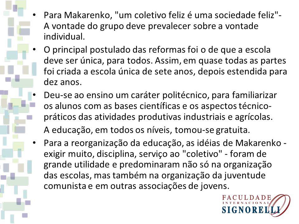 Para Makarenko, um coletivo feliz é uma sociedade feliz - A vontade do grupo deve prevalecer sobre a vontade individual.