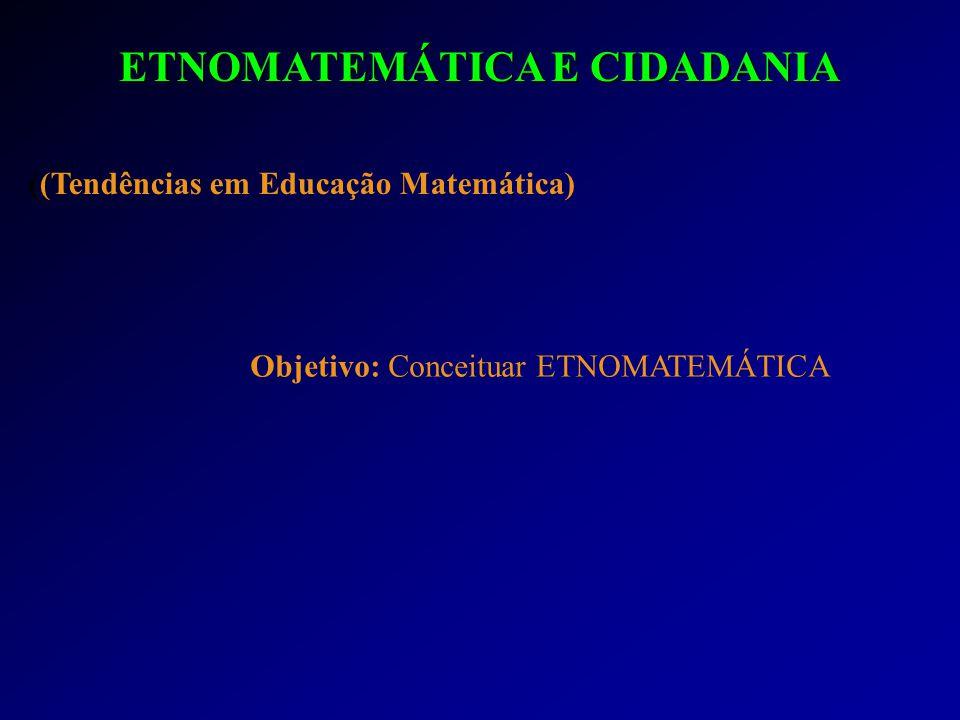 CONSTRUÇÃO TEÓRICA DE ETNOMATEMÁTICA Etnomatemática O que significa.