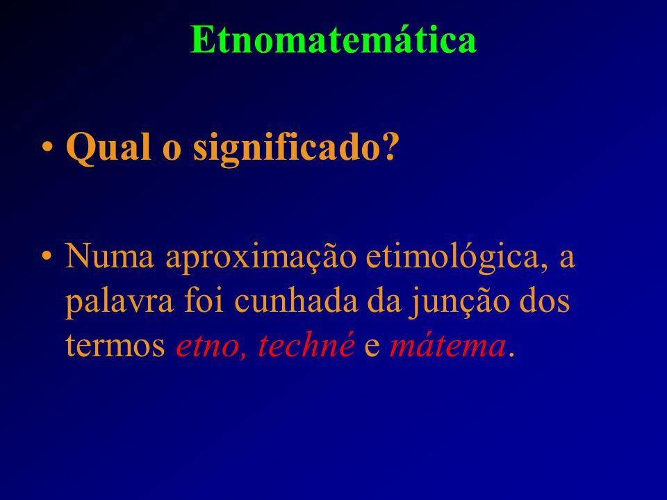 Etnomatemática é a arte de explicar e compreender a matemática em outros contextos.