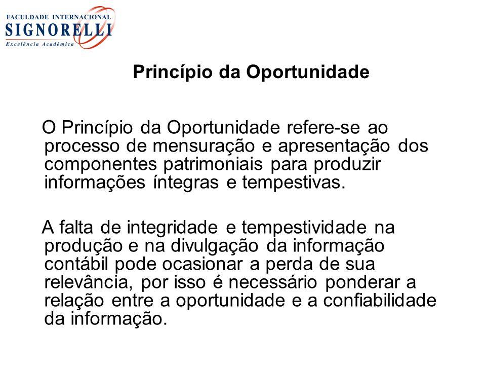 Princípio da Oportunidade O Princípio da Oportunidade refere-se ao processo de mensuração e apresentação dos componentes patrimoniais para produzir in