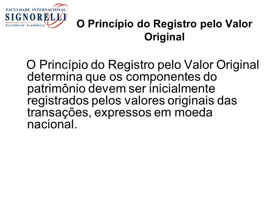 O Princípio do Registro pelo Valor Original O Princípio do Registro pelo Valor Original determina que os componentes do patrimônio devem ser inicialme