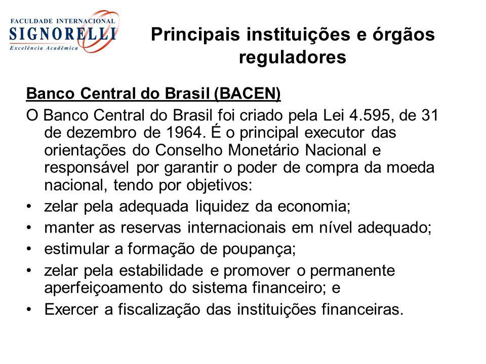 Banco Central do Brasil (BACEN) O Banco Central do Brasil foi criado pela Lei 4.595, de 31 de dezembro de 1964. É o principal executor das orientações