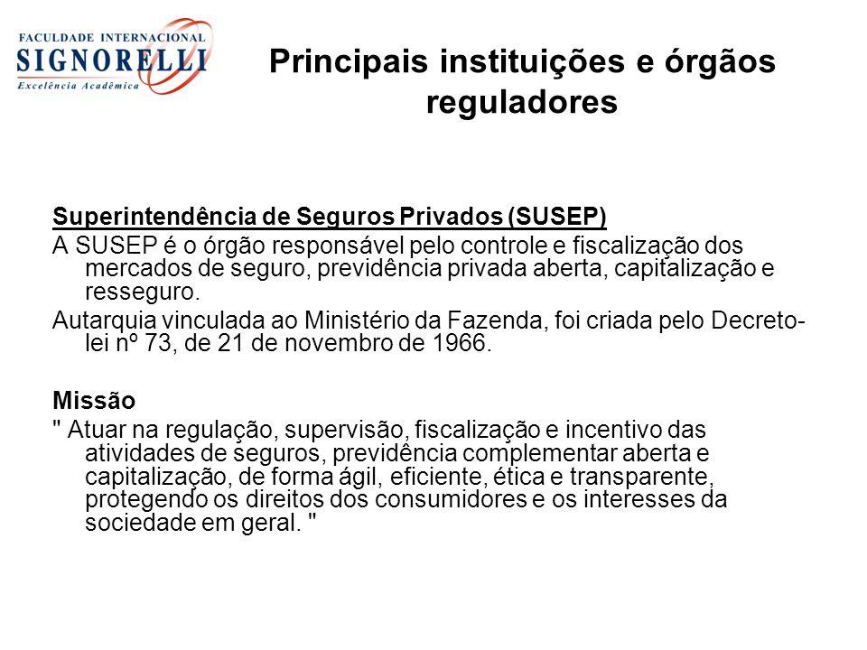 Superintendência de Seguros Privados (SUSEP) A SUSEP é o órgão responsável pelo controle e fiscalização dos mercados de seguro, previdência privada ab