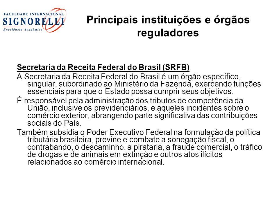 Secretaria da Receita Federal do Brasil (SRFB) A Secretaria da Receita Federal do Brasil é um órgão específico, singular, subordinado ao Ministério da