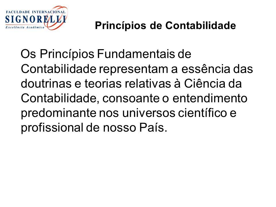 Princípios de Contabilidade Os Princípios Fundamentais de Contabilidade representam a essência das doutrinas e teorias relativas à Ciência da Contabil