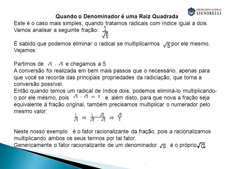 . Quando o Denominador é uma Raiz Quadrada Este é o caso mais simples, quando tratamos radicais com índice igual a dois. Vamos analisar a seguinte fra