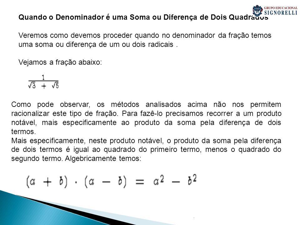 . Quando o Denominador é uma Soma ou Diferença de Dois Quadrados Veremos como devemos proceder quando no denominador da fração temos uma soma ou difer
