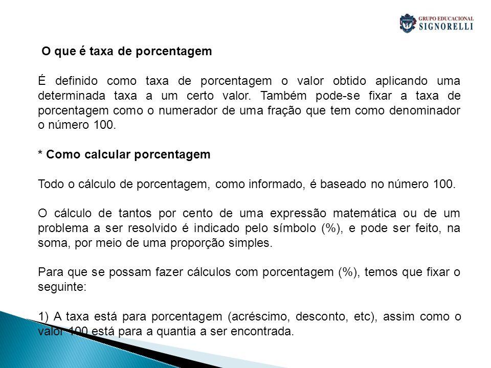 8 O que é taxa de porcentagem É definido como taxa de porcentagem o valor obtido aplicando uma determinada taxa a um certo valor. Também pode-se fixar