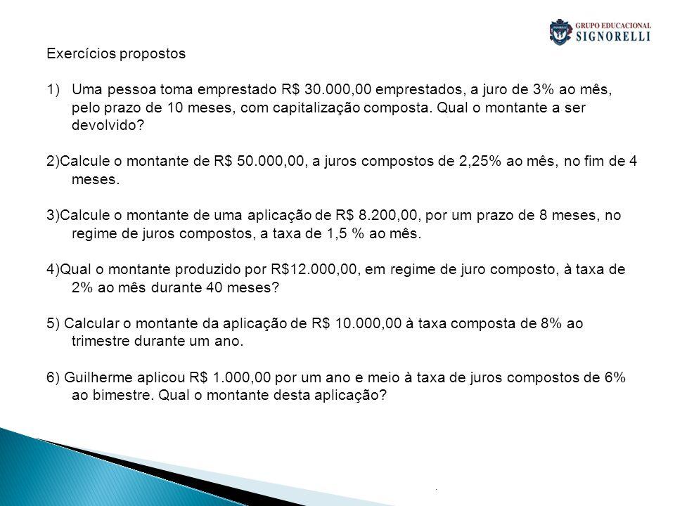 . Exercícios propostos 1)Uma pessoa toma emprestado R$ 30.000,00 emprestados, a juro de 3% ao mês, pelo prazo de 10 meses, com capitalização composta.