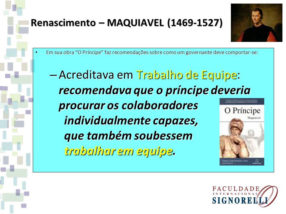 Renascimento – MAQUIAVEL (1469-1527) Em sua obra O Príncipe faz recomendações sobre como um governante deve comportar-se: Em sua obra O Príncipe faz r