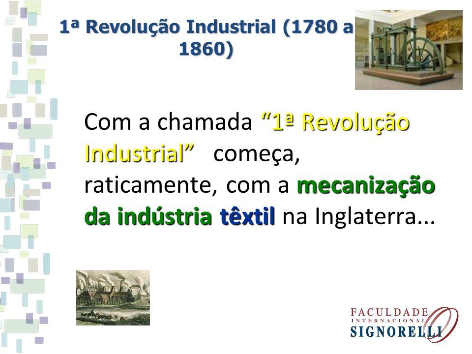 Com a chamada 1ª Revolução Industrial começa, raticamente, com a mecanização da indústria têxtil na Inglaterra... Com a chamada 1ª Revolução Industria