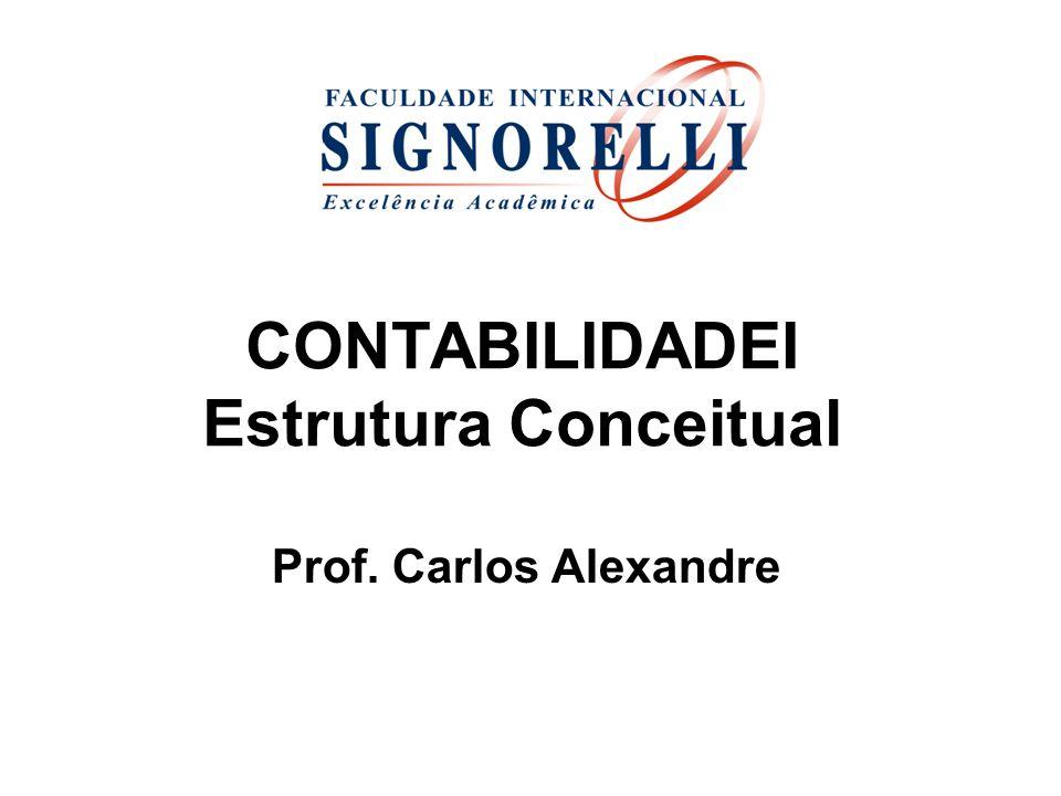 CONTABILIDADEI Estrutura Conceitual Prof. Carlos Alexandre
