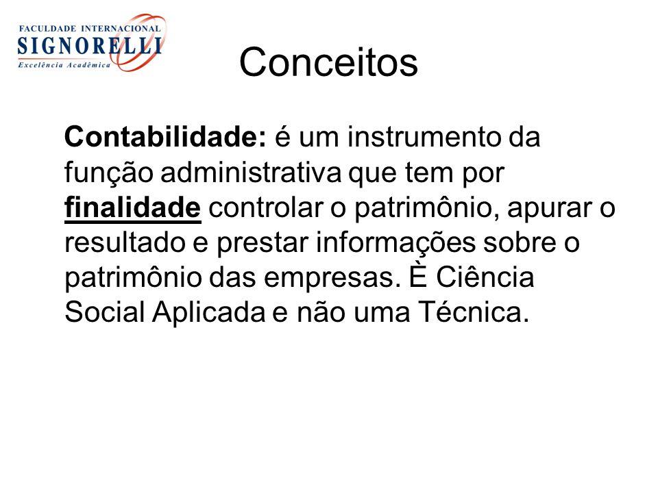 Conceitos Contabilidade: é um instrumento da função administrativa que tem por finalidade controlar o patrimônio, apurar o resultado e prestar informa