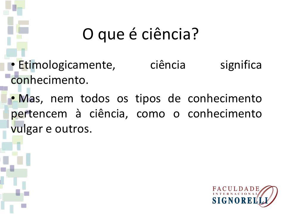 O que é ciência.Etimologicamente, ciência significa conhecimento.