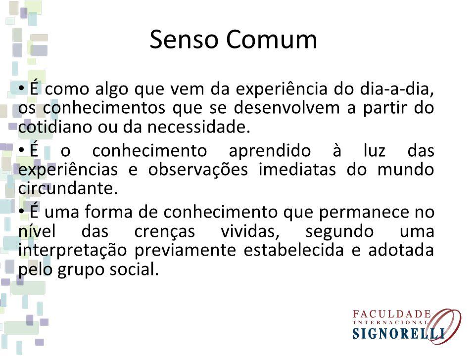 Senso Comum Ao contrário do conhecimento científico, o senso comum leva a pensar de forma assistemática, sensitiva e subjetiva, sem atribuir o rigor e a utilização do método científico.