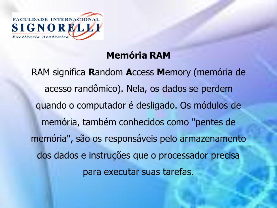 Memória RAM RAM significa Random Access Memory (memória de acesso randômico). Nela, os dados se perdem quando o computador é desligado. Os módulos de