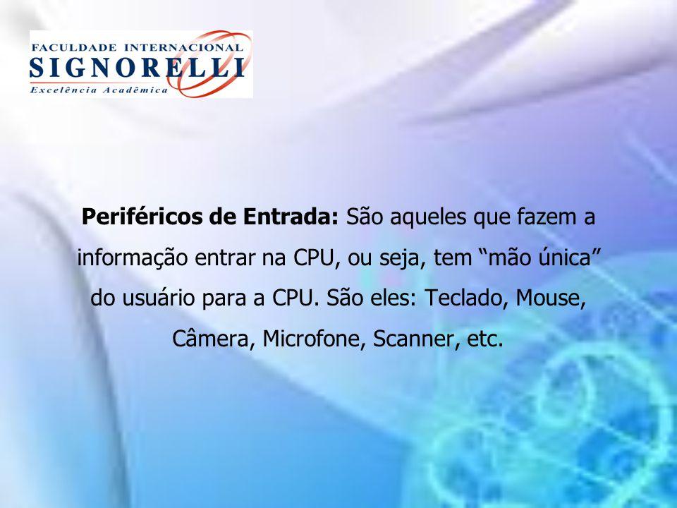 Periféricos de Entrada: São aqueles que fazem a informação entrar na CPU, ou seja, tem mão única do usuário para a CPU. São eles: Teclado, Mouse, Câme