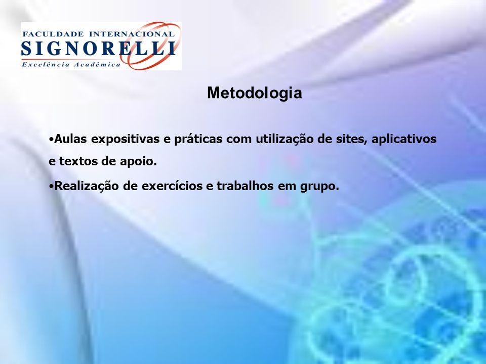 Metodologia Aulas expositivas e práticas com utilização de sites, aplicativos e textos de apoio. Realização de exercícios e trabalhos em grupo.