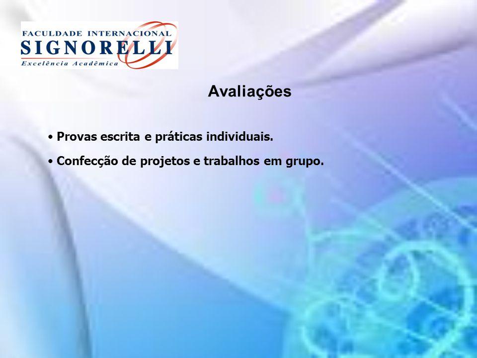 Avaliações Provas escrita e práticas individuais. Confecção de projetos e trabalhos em grupo.