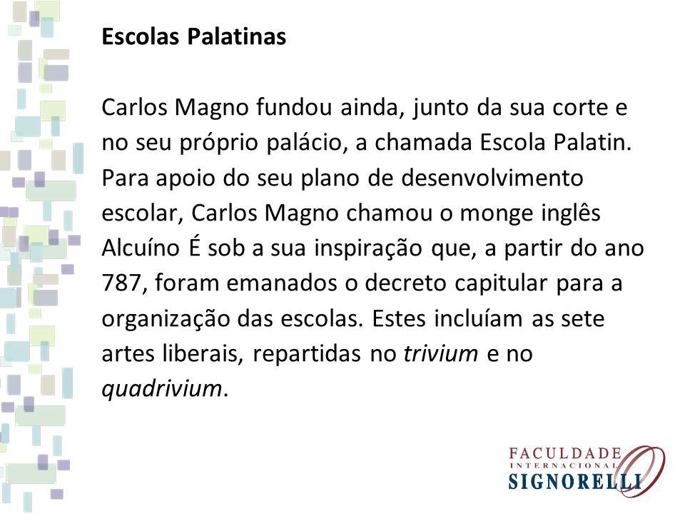 Escolas Palatinas Carlos Magno fundou ainda, junto da sua corte e no seu próprio palácio, a chamada Escola Palatin. Para apoio do seu plano de desenvo