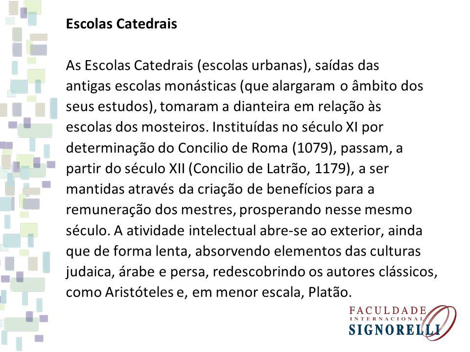 Escolas Catedrais As Escolas Catedrais (escolas urbanas), saídas das antigas escolas monásticas (que alargaram o âmbito dos seus estudos), tomaram a d