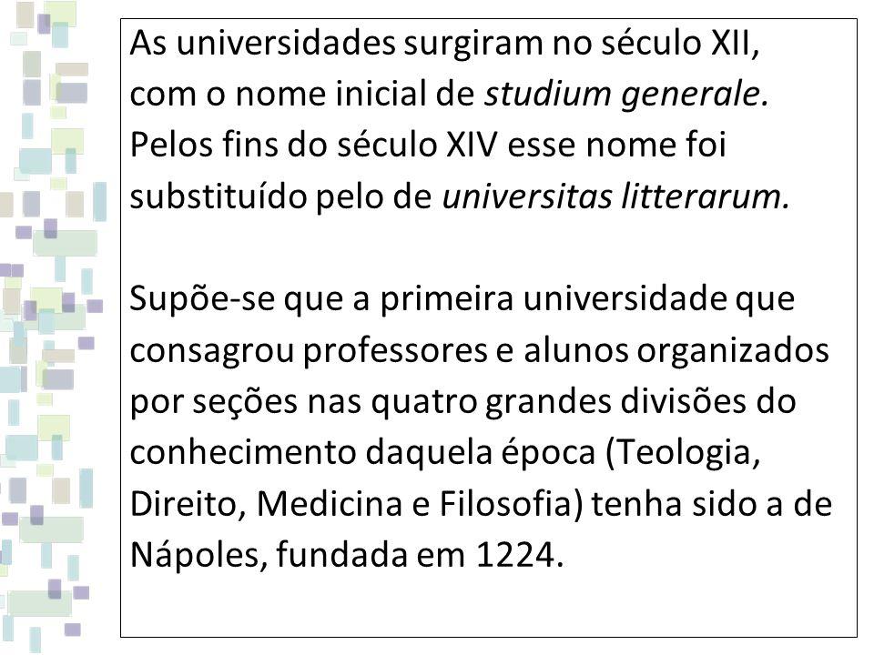 As universidades surgiram no século XII, com o nome inicial de studium generale. Pelos fins do século XIV esse nome foi substituído pelo de universita