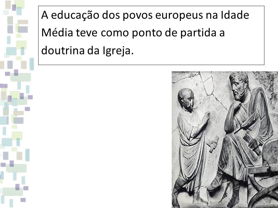 A educação dos povos europeus na Idade Média teve como ponto de partida a doutrina da Igreja.