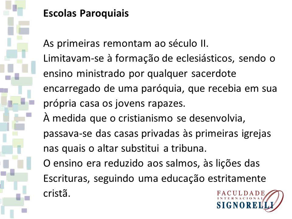 Escolas Paroquiais As primeiras remontam ao século II. Limitavam-se à formação de eclesiásticos, sendo o ensino ministrado por qualquer sacerdote enca