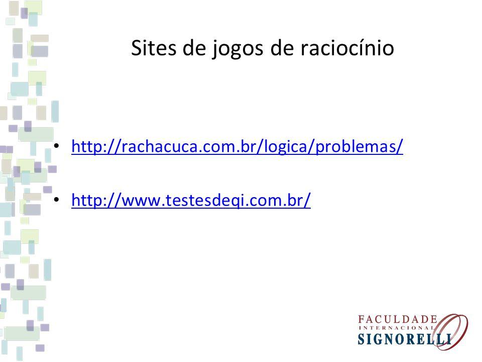 Sites de jogos de raciocínio http://rachacuca.com.br/logica/problemas/ http://www.testesdeqi.com.br/