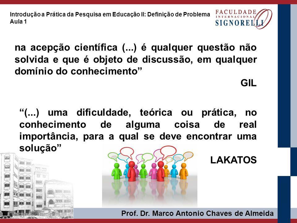 Prof. Dr. Marco Antonio Chaves de Almeida Introdução a Prática da Pesquisa em Educação II: Definição de Problema Aula 1 na acepção científica (...) é