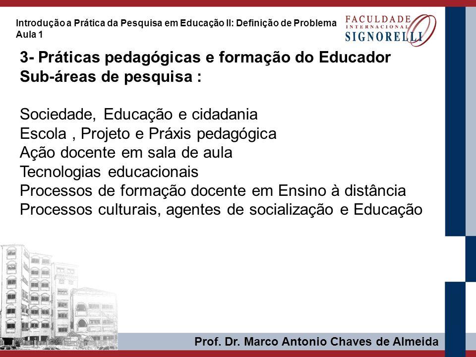 Prof. Dr. Marco Antonio Chaves de Almeida Introdução a Prática da Pesquisa em Educação II: Definição de Problema Aula 1 3- Práticas pedagógicas e form