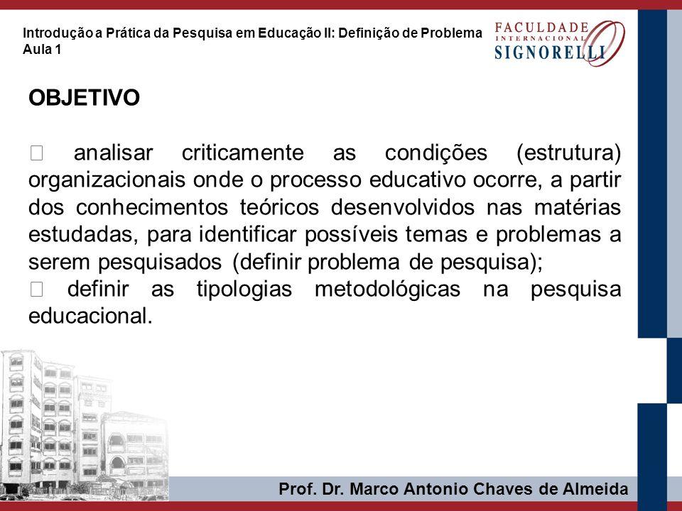 OBJETIVO analisar criticamente as condições (estrutura) organizacionais onde o processo educativo ocorre, a partir dos conhecimentos teóricos desenvol