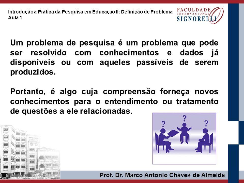 Introdução a Prática da Pesquisa em Educação II: Definição de Problema Aula 1 Prof. Dr. Marco Antonio Chaves de Almeida Um problema de pesquisa é um p