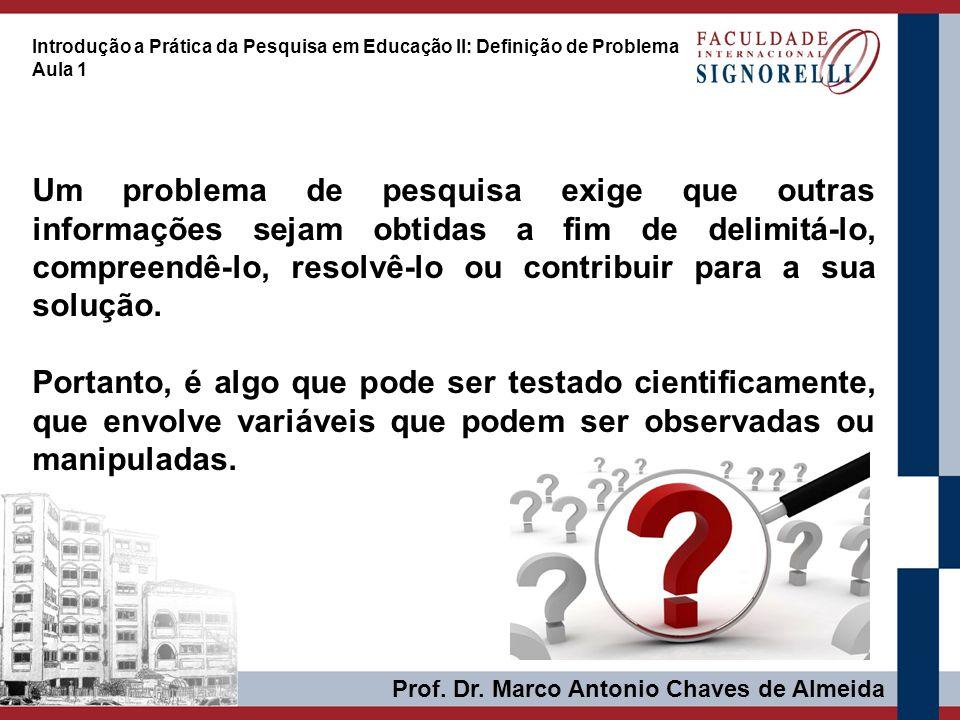 Prof. Dr. Marco Antonio Chaves de Almeida Introdução a Prática da Pesquisa em Educação II: Definição de Problema Aula 1 Um problema de pesquisa exige