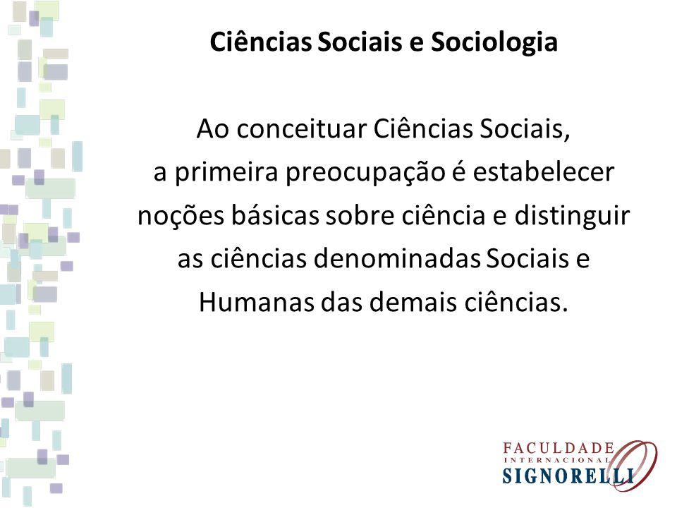 Ciências Sociais e Sociologia Ao conceituar Ciências Sociais, a primeira preocupação é estabelecer noções básicas sobre ciência e distinguir as ciênci