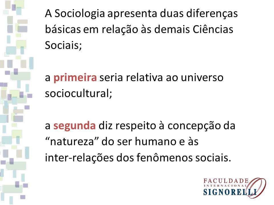 A Sociologia apresenta duas diferenças básicas em relação às demais Ciências Sociais; a primeira seria relativa ao universo sociocultural; a segunda d