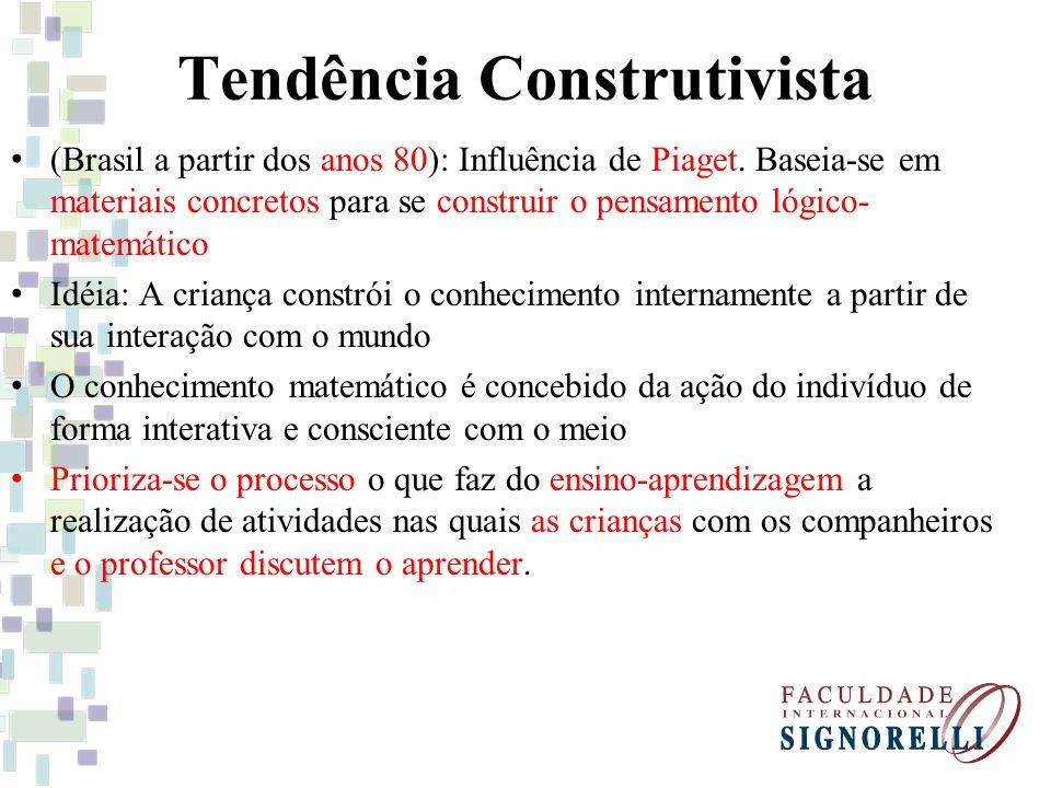 Tendência Construtivista (Brasil a partir dos anos 80): Influência de Piaget. Baseia-se em materiais concretos para se construir o pensamento lógico-