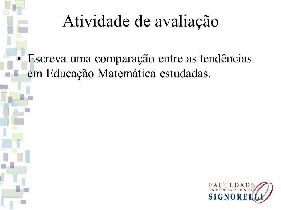 Atividade de avaliação Escreva uma comparação entre as tendências em Educação Matemática estudadas.