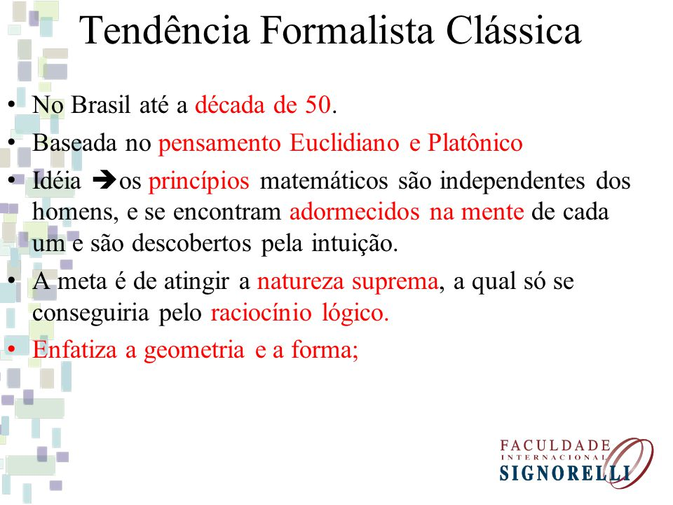 Tendência Formalista Clássica No Brasil até a década de 50. Baseada no pensamento Euclidiano e Platônico Idéia os princípios matemáticos são independe