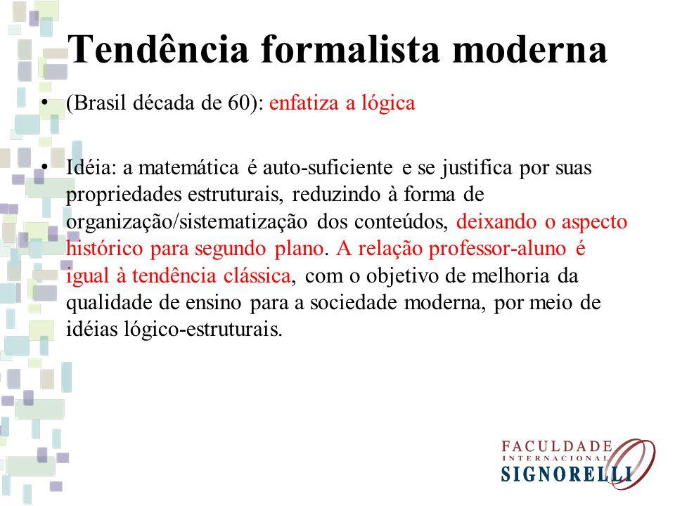 Tendência formalista moderna (Brasil década de 60): enfatiza a lógica Idéia: a matemática é auto-suficiente e se justifica por suas propriedades estru