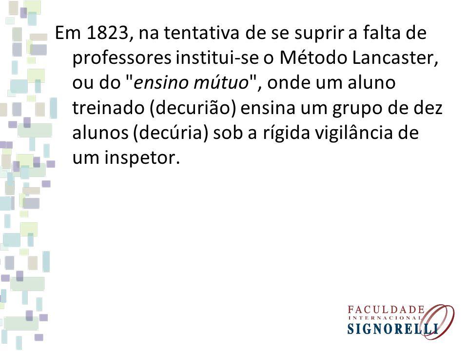 Em 1823, na tentativa de se suprir a falta de professores institui-se o Método Lancaster, ou do