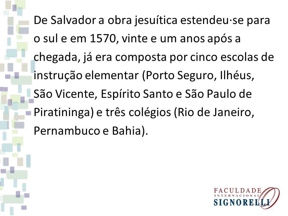 De Salvador a obra jesuítica estendeu·se para o sul e em 1570, vinte e um anos após a chegada, já era composta por cinco escolas de instrução elementa