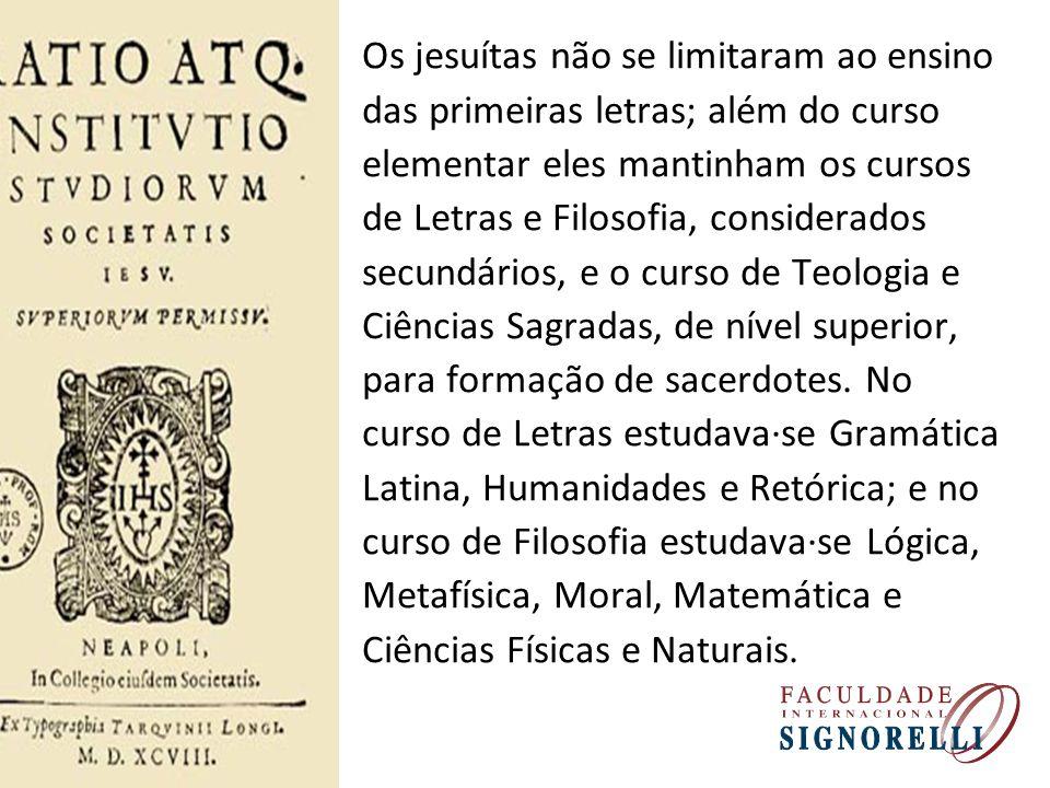 Os jesuítas não se limitaram ao ensino das primeiras letras; além do curso elementar eles mantinham os cursos de Letras e Filosofia, considerados secu