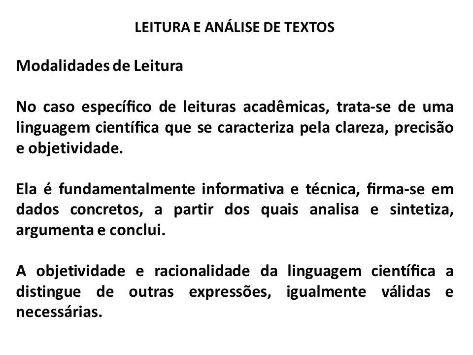 LEITURA E ANÁLISE DE TEXTOS Modalidades de Leitura No caso especíco de leituras acadêmicas, trata-se de uma linguagem cientíca que se caracteriza pela
