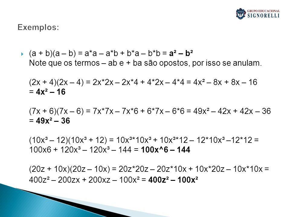 Exemplos: (a + b)(a – b) = a*a – a*b + b*a – b*b = a² – b² Note que os termos – ab e + ba são opostos, por isso se anulam. (2x + 4)(2x – 4) = 2x*2x –