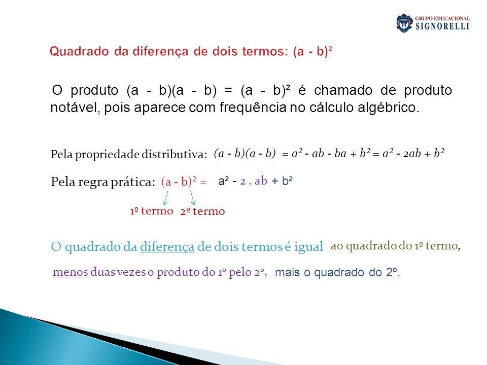 Quadrado da diferença de dois termos: (a - b)² O produto (a - b)(a - b) = (a - b)² é chamado de produto notável, pois aparece com frequência no cálcul