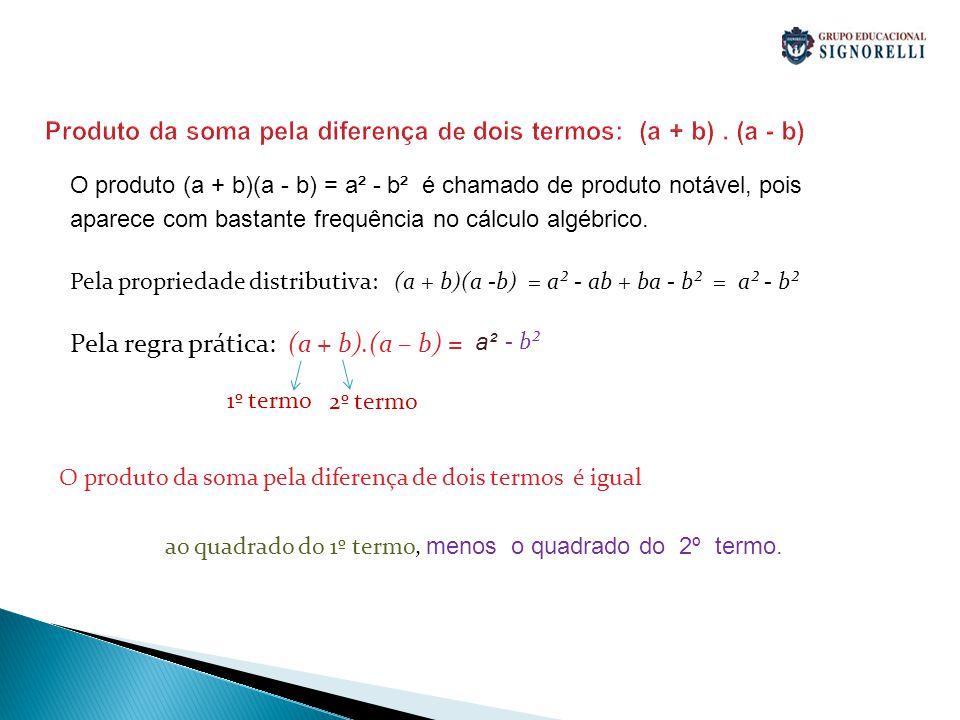 Produto da soma pela diferença de dois termos: (a + b). (a - b) O produto (a + b)(a - b) = a² - b² é chamado de produto notável, pois aparece com bast