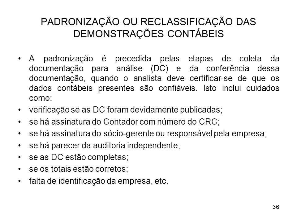 PADRONIZAÇÃO OU RECLASSIFICAÇÃO DAS DEMONSTRAÇÕES CONTÁBEIS A padronização é precedida pelas etapas de coleta da documentação para análise (DC) e da c