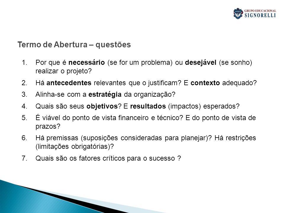 Termo de Abertura – questões 1.Por que é necessário (se for um problema) ou desejável (se sonho) realizar o projeto.